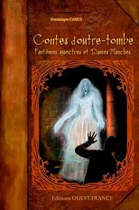 Dominique Camus - Contes d'outre-tombe - Fantômes, spectres et dames blanches.