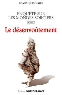 Dominique Camus - Enquête sur les mondes sorciers - Tome 1, Le désenvoûtement.