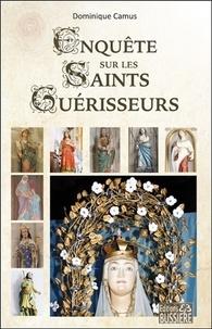 Dominique Camus - Enquête sur les saints guérisseurs.