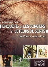 Dominique Camus - Enquête sur les sorciers et jeteurs de sorts en France, aujourd'hui - Magie blanche, magie noire.