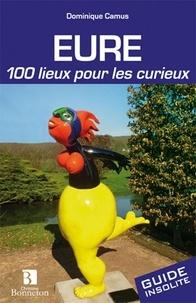 Dominique Camus - Eure - 100 lieux pour les curieux.