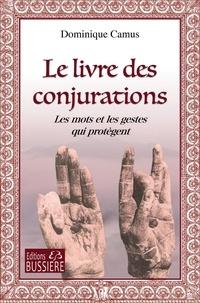 Dominique Camus - Le livre des Conjurations - Les Mots et les Gestes qui protègent.