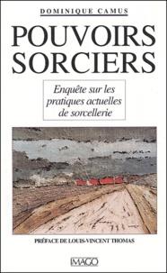 Dominique Camus - Pouvoirs sorciers. - Enquête sur les pratiques actuelles de sorcellerie.