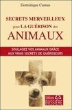 Dominique Camus - Secrets merveilleux pour la guérison des animaux.