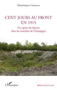Dominique Camusso - Cent jours au front en 1915 - Un sapeur du Quercy dans les tranchées de Champagne.