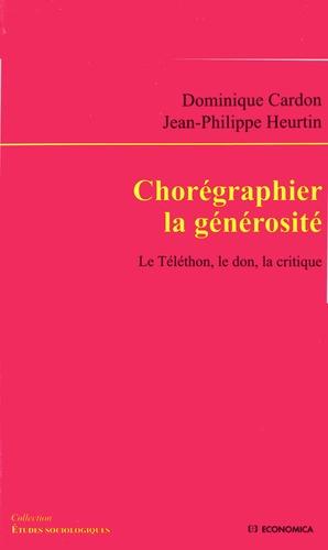Dominique Cardon et Jean-Philippe Heurtin - Chorégraphier la solidarité - Le Téléthon, le don, la critique.