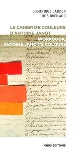Dominique Cardon et Iris Brémaud - Le cahier de couleurs d'Antoine Janot.