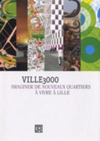 Dominique Carré et Olivia Barbet-Massin - Ville 3000 - Imaginer de nouveaux quartiers à vivre à Lille.