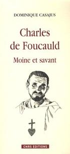 Dominique Casajus - Charles de Foucauld - Moine et savant.