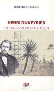 Dominique Casajus - Henri Duveyrier - Un saint-simonien au désert.