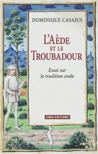 Dominique Casajus - L'Aède et le Troubadour - Essai sur la tradition orale.
