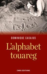 Dominique Casajus - L'alphabet touareg - Histoire d'un vieil alphabet africain.