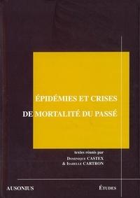 Dominique Castex et Isabelle Cartron - Epidémies et crises de mortalité du passé - Actes des séminaires (année 2005) de la Maison des Sciences de l'Homme.