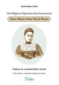 Dominique Catta - Une Religieuse Réparatrice dans la tourmente, Sœur Marie-Anne Hervé-Bazin.