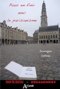 Dominique Catteau - Pour en finir avec le parisianisme - Vivre et philosopher même à Arras.