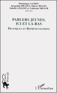 Dominique Caubet et Jacqueline Billiez - Parlers jeunes, ici et là-bas - Pratiques et représentations.