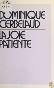 Dominique Cerbelaud - La Joie patiente.