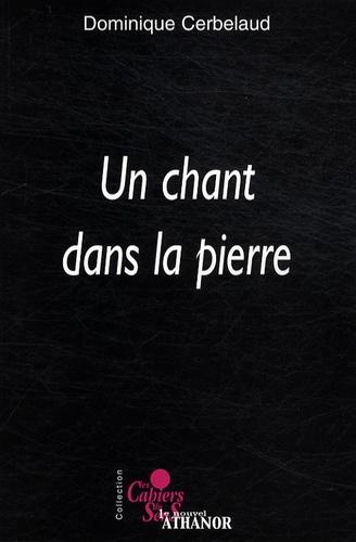 Dominique Cerbelaud - Un chant dans la pierre.