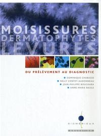 Dominique Chabasse et Nelly Contet-Audonneau - Moisissures, dermatophytes, levures - Du prélèvement au diagnostic.