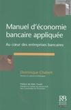 Dominique Chabert - Manuel d'économie bancaire appliquée - Au coeur des entreprises bancaires.