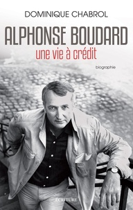 Dominique Chabrol - Alphonse Boudard - Une vie à crédit.