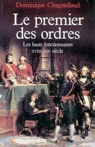 Dominique Chagnollaud - Le Premier des Ordres - Les hauts fonctionnaires (XVIIIe-XXe siècle).