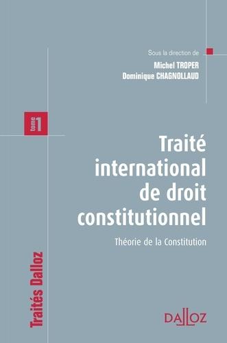 Dominique Chagnollaud et Michel Troper - Traité international de droit constitutionnel - Tome 1 : Théorie de la Constitution.