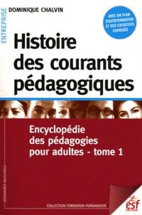 Dominique Chalvin - Histoire des courants pédagogiques - Tome 1, Encyclopédie des pédagogies pour adultes.