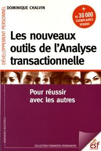 Dominique Chalvin - Les nouveaux outils de l'Analyse transactionnelle - Pour réussir avec les autres.