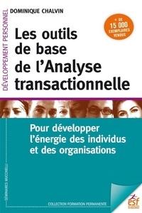 Dominique Chalvin - Les outils de base de l'analyse transactionnelle - Pour développer l'énergie des individus et des organisations.