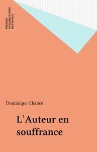 Dominique Chancé - L'auteur en souffrance - Essai sur la position et la représentation de l'auteur dans le roman antillais contemporain, 1981-1992.