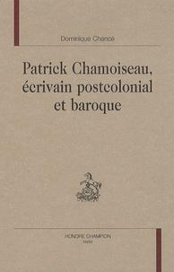 Dominique Chancé - Patrick Chamoiseau, écrivain postcolonial et baroque.
