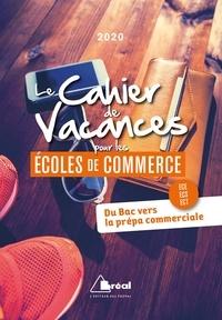 Dominique Charlot et Alain Droguet - Le cahier de vacances pour les écoles de commerce - Du Bac vers la prépa commerciale ECE, ECS, ECT.