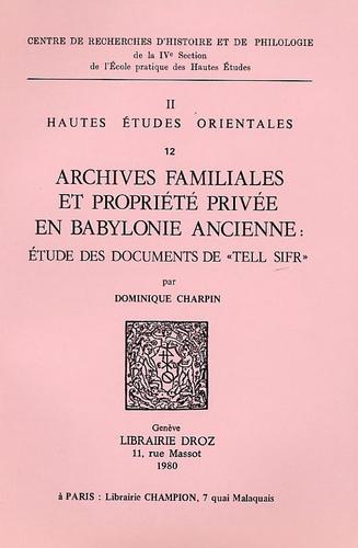 """Dominique Charpin - Archives familiales et propriété privée en Babylone ancienne : étude des documents de """"Tell Sifr""""."""