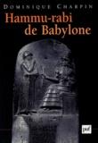Dominique Charpin - Hammu-rabi de Babylone.