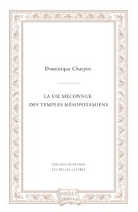 Dominique Charpin - La vie méconnue des temples mésopotamiens.