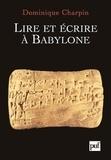 Dominique Charpin - Lire et écrire à Babylone.