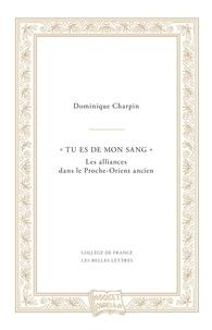 """Dominique Charpin - """"Tu es de mon sang"""" - Les alliances dans le Proche-Orient ancien."""