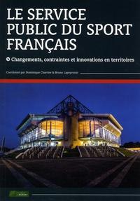 Dominique Charrier et Bruno Lapeyronie - Le service public du sport français - Changements, contraintes et innovations en territoires.