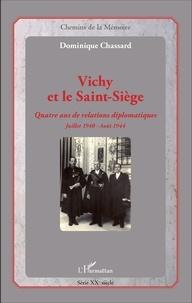 Dominique Chassard - Vichy et le Saint-Siège - Quatre ans de relations diplomatiques, juillet 1940-août 1944.
