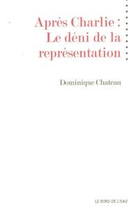 Dominique Chateau - Après Charlie : le déni de la représentation.