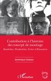 Dominique Chateau - Contribution à l'histoire du concept de montage - Kouléchov, Poudovkine, Vertov et Eisenstein.