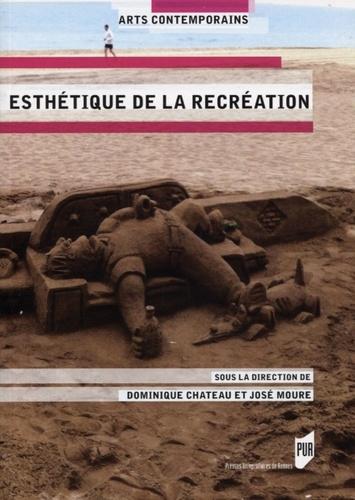 Dominique Chateau et José Moure - Esthétique de la récréation.