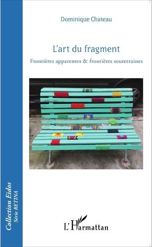 Dominique Chateau - L'art du fragment - Frontières apparentes & frontières souterraines.