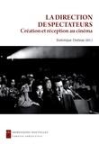 Dominique Chateau - La direction de spectateurs - Création et réception au cinéma.