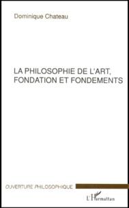 Dominique Chateau - La philosophie de l'art, fondation et fondements.