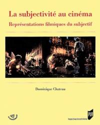 Dominique Chateau - La subjectivité au cinéma - Représentations filmiques du subjectif.