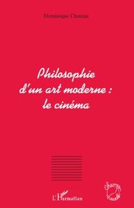 Dominique Chateau - Philosophie d'un art moderne : le cinéma.