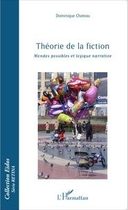Dominique Chateau - Théorie de la fiction - Mondes possibles et logique narrative.