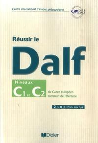 Dominique Chevalier-Wixler et Dorothée Dupleix - Réussir le DALF, niveaux C1 C2 - Cadre européen commun de référence. 2 CD audio